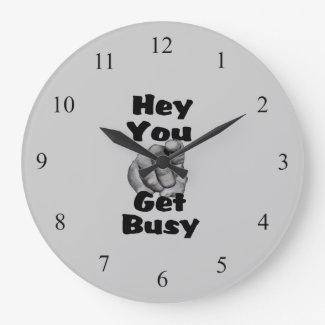 Hey You Get Busy Wall Clock