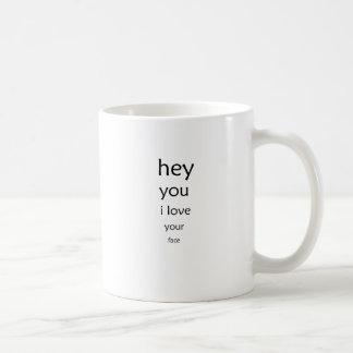 hey you i love  your face coffee mug