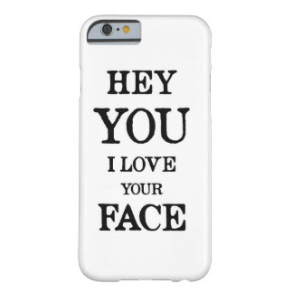 """Hey You I Love Your Face"" Iphone 6 Case Humor"