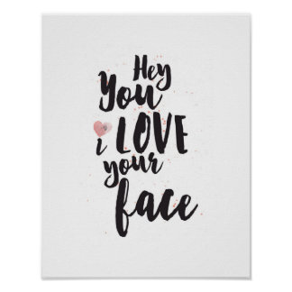 Hey You I Love Your Face Pink Heart Poster