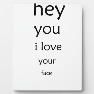 hey you i love  your face plaque