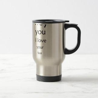 hey you i love  your face travel mug