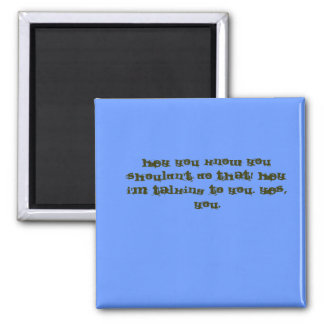 Hey you know you shouldn't do that! Hey I'm tal... 2 Inch Square Magnet