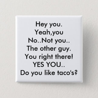 Hey you.Yeah,youNo..Not you..The other guy.You ... Pinback Button