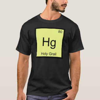 Hg - Holy Grail Chemistry Element Symbol Crusade T T-Shirt