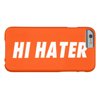 Hi hater - Bye hater Barely There iPhone 6 Case
