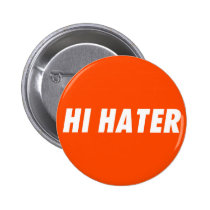hi hater, bye hater, funny, humor, offensive, cool, fun, enemy, fans, lovers, haters, orange, typography, buttons, Button with custom graphic design
