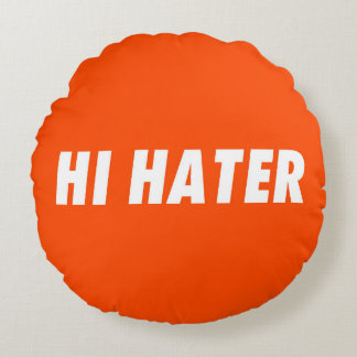 Hi hater - Bye hater Round Pillow