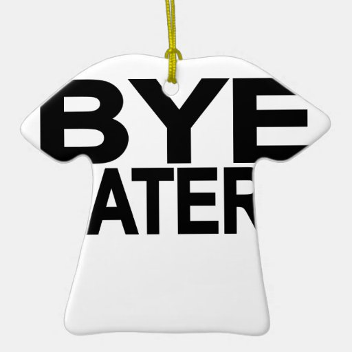 Hi hater Bye hater tee L.png Ornament