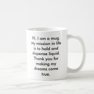 Hi, I am a mug.  My mission in life is to hold ... Coffee Mug