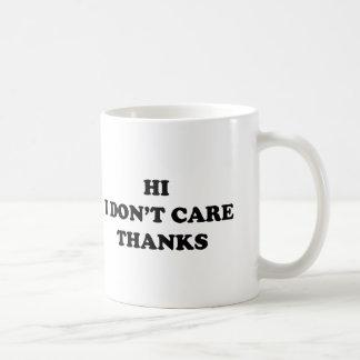 Hi I Don't Care Thanks Coffee Mug