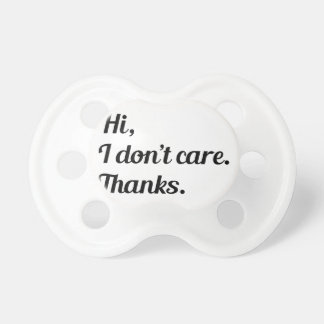 Hi I Don't Care Pacifier