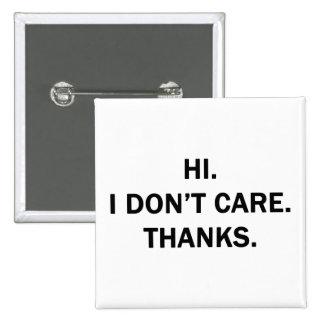 Hi. I Don't Care. Thanks. Pinback Button