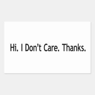 Hi. I Don't Care. Thanks. Rectangle Stickers