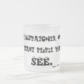 """HI"" I'm a dispatcher (Frosted Mug) 10 Oz Frosted Glass Coffee Mug"