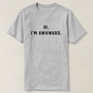 Hi, I'm awkard tshirt for shy people