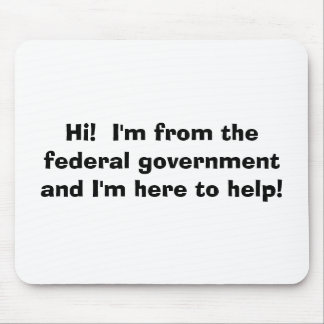 Hi!  I'm from the federal government and I'm he... Mouse Pad