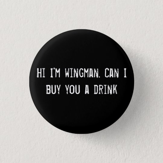 Hi I'm wingman. Can I buy you a drink? Button