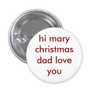 hi mary christmas dad love you pinback button
