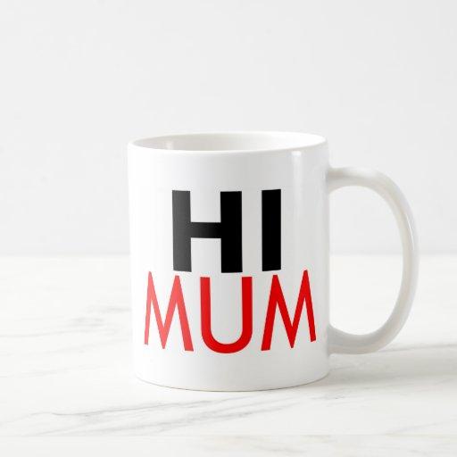hI Mum Coffee Mugs