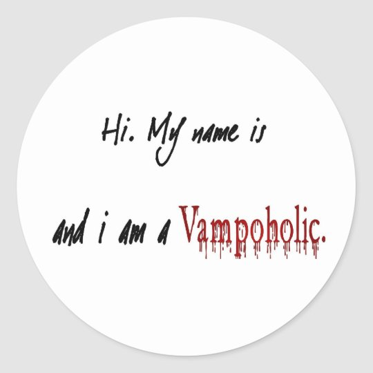 Hi, my name is ____ and I am a vampoholic Classic Round Sticker