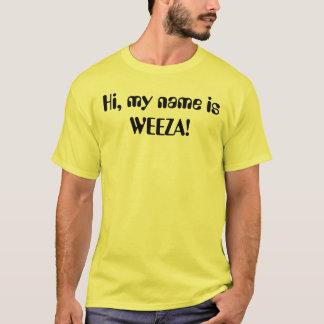 Hi, my name is WEEZA! T-Shirt