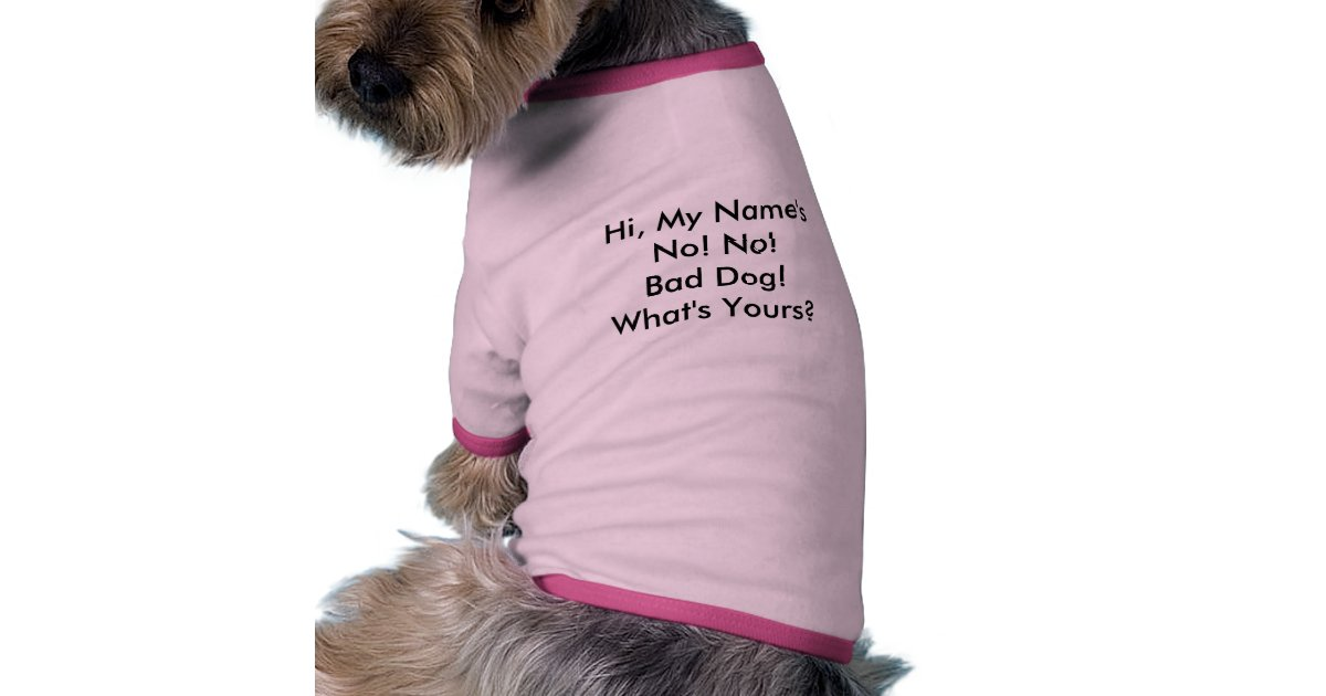 Hi My Name S No No Bad Dog What S Yours T Shirt