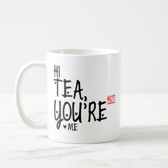 Hi Tea You\'re Hot Me! Funny Tea Quotes Tea Lovers Coffee Mug