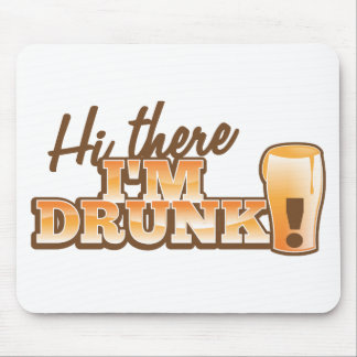 Hi there I m DRUNK from the Beer Shop Mousepads