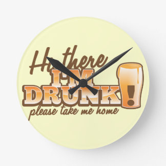 Hi there! I'm DRUNK please take me home The Beer S Round Clock