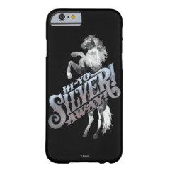 Hi -Yo Silver! Away! 2 iPhone 6 Case