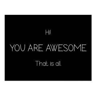 Hi You Are Awesome That Is All Uplifting Black Postcard