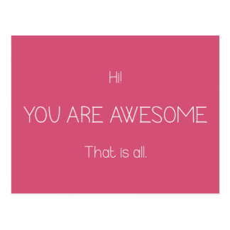 Hi You Are Awesome That Is All Uplifting Design Postcard
