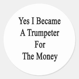 Hice sí un trompetista para el dinero pegatina redonda