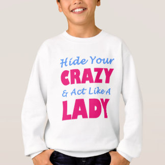 Hide Your Crazy & Act Like A Lady Sweatshirt