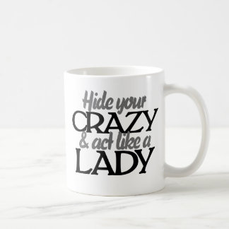 Hide your crazy and act like a lady classic white coffee mug