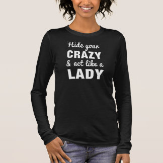 Hide Your Crazy and Act Like a Lady Long Sleeve T-Shirt