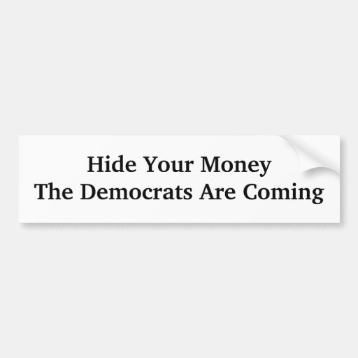 Hide Your MoneyThe Democrats Are Coming Car Bumper Sticker