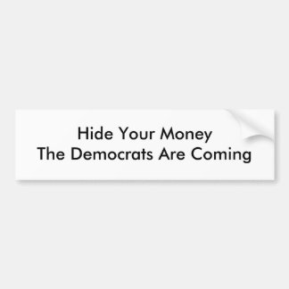 Hide Your MoneyThe Democrats Are Coming Bumper Sticker