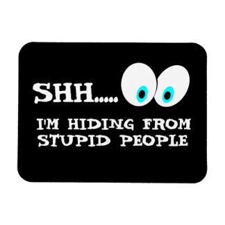 Hiding from Stupid People Magnet