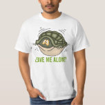 hiding in shell in turtle leave me alone shirt