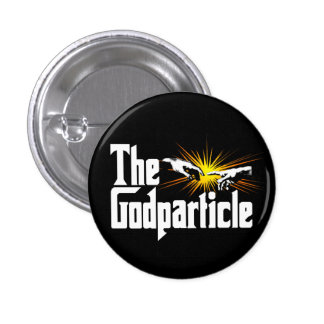 Higgs Boson The Godparticle Pinback Button