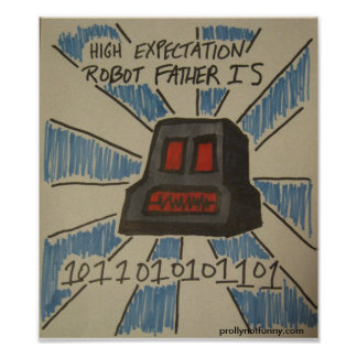 High Expectation Robot Father Poster