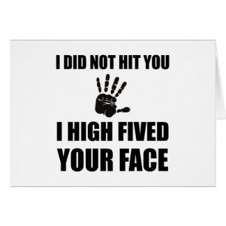High Fived Your Face Card