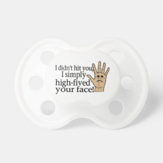 High Fived Your Face Pacifier