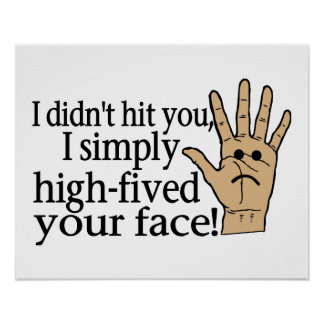 High Fived Your Face Poster