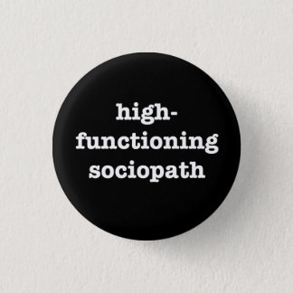 """HIGH-FUNCTIONING SOCIOPATH"" 1.25-inch Pinback Button"
