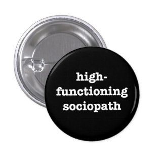 """""""HIGH-FUNCTIONING SOCIOPATH"""" 1.25-inch Pinback Button"""