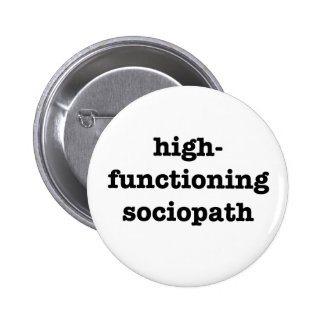 """HIGH-FUNCTIONING SOCIOPATH"" 2.25-inch Pinback Button"