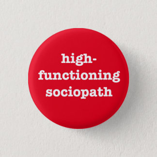 """HIGH-FUNCTIONING SOCIOPATH"" PINBACK BUTTON"